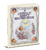 "A Catholic Baby's Record Book. A Beautiful Timeless Keepsake for the Catholic Baby. Forty Colorful Pages of Baby Treasured Events and Accomplishments. 8"" x 10"""